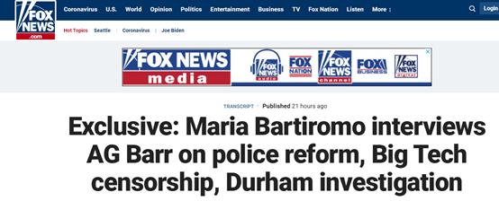 """""""福克斯新闻""""独家报道:玛丽亚·巴蒂罗姆就警察改革、大型科技审查制度、达勒姆调查采访了美国司法部长巴尔"""